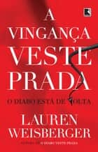 A vingança veste Prada ebook by Lauren Weisberger