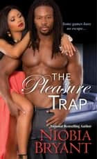 The Pleasure Trap ebook by Niobia Bryant