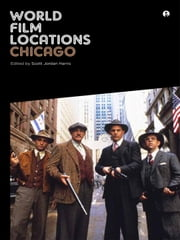 World Film Locations: Chicago ebook by Harris, Scott Jordan