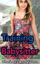 Tempted By The Babysitter: Part 2 - Training The Babysitter ebook by Christian Quinn