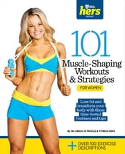 101 Muscle-Shaping Workouts & Strategies for Women ebook by Muscle & Fitness Hers