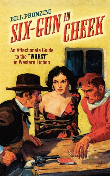 "Six-Gun in Cheek - An Affectionate Guide to the ""Worst"" in Western Fiction ebook by Bill Pronzini"