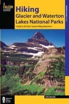 Hiking Glacier and Waterton Lakes National Parks ebook by Erik Molvar
