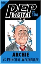 Pep Digital Vol. 106: Archie VS Principal Weatherbee ebook by Archie Superstars
