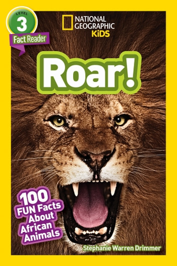 National Geographic Readers: Roar! 100 Facts About African Animals ebook by Stephanie Warren Drimmer