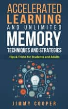 Accelerated Learning and Unlimited Memory Techniques and Strategies: Real Coaching from a Real Expert. Tips & Tricks for Students and Adults ebook by Jimmy Cooper