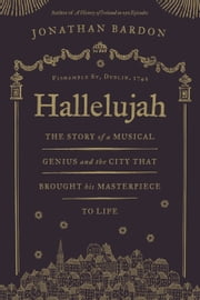 Hallelujah – The story of a musical genius and the city that brought his masterpiece to life: George Frideric Handel's Messiah in Dublin ebook by Jonathan Bardon
