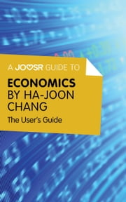 A Joosr Guide to... Economics by Ha-Joon Chang: The User's Guide ebook by Joosr