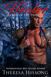 The Healer (Rise of the Pride, Book 7) ebook by Theresa Hissong