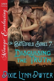 The Battlefield Series 7: Disguising the Truth ebook by Dixie Lynn Dwyer