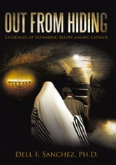Out From Hiding - Evidences of Sephardic Roots among Latinos ebook by Dell F. Sanchez, Ph.D.