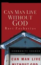 Can Man Live Without God ebook by Ravi Zacharias