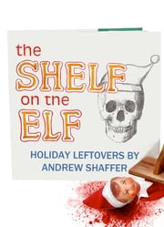The Shelf on the Elf: Holiday Leftovers ebook by Andrew Shaffer