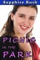 Picnic in the Park (public sex tease and denial) ebook by Sapphire Rush