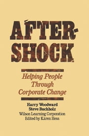 Aftershock - Helping People Through Corporate Change ebook by Harry Woodward