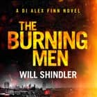 The Burning Men - The first in a gripping, gritty and red hot crime series audiobook by Will Shindler