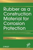 Rubber as a Construction Material for Corrosion Protection - A Comprehensive Guide for Process Equipment Designers ebook by
