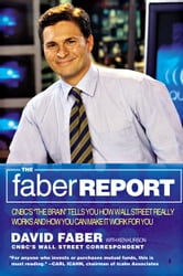 "The Faber Report - CNBC's ""The Brain"" Tells You How Wall Street Really Works and How You Can Make It Work for You ebook by David Faber,Ken Kurson"