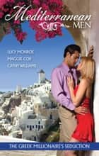 Mediterranean Men - The Greek Millionaire's Seduction - 3 Book Box Set, Volume 1 ebook by Cathy Williams, LUCY MONROE, MAGGIE COX