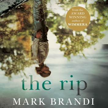 The Rip - From the award-winning author of Wimmera audiobook by Mark Brandi