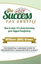 The Success Tax Shuffle ebook by William Green, CFP, FMA,...