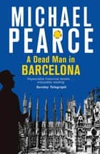A Dead Man in Barcelona eBook by Michael Pearce
