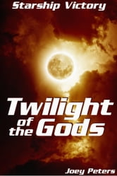 Starship Victory: Twilight of the Gods ebook by Joey Peters
