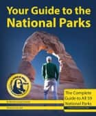 Your Guide to the National Parks: The Complete Guide to All 59 National Parks ebook by Michael Oswald