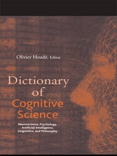 Dictionary of Cognitive Science - Neuroscience, Psychology, Artificial Intelligence, Linguistics, and Philosophy ebook by