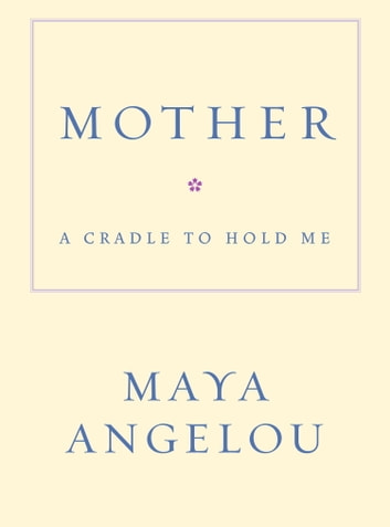 Mother - A Cradle to Hold Me ebook by Maya Angelou