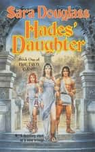 Hades' Daughter - Book One of The Troy Game eBook by Sara Douglass