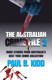 The Australian Crime File 2: More Stories from Australia's Best True Crime Collection ebook by Paul B.  Kidd