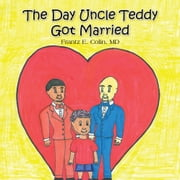 The Day Uncle Teddy Got Married ebook by Frantz E. Colin, MD