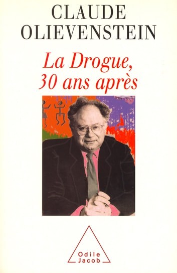 La Drogue, 30 ans après ebook by Claude Olievenstein