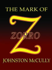 The Mark of Zorro ebook by McCulley, Johnston, D.