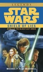 Shield of Lies: Star Wars Legends (The Black Fleet Crisis) ebook by Michael P. Kube-Mcdowell