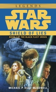 Shield of Lies: Star Wars (The Black Fleet Crisis) ebook by Michael P. Kube-Mcdowell