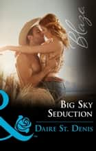 Big Sky Seduction (Mills & Boon Blaze) ebook by Daire St. Denis