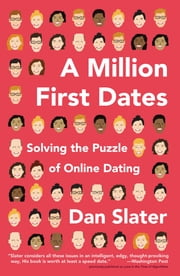 A Million First Dates - Solving the Puzzle of Online Dating ebook by Dan Slater