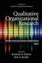 Qualitative Organizational Research - Volume 2 ebook by Kimberly D. Elsbach,Beth A. Bechky