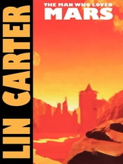The Man Who Loved Mars ebook by Lin Carter