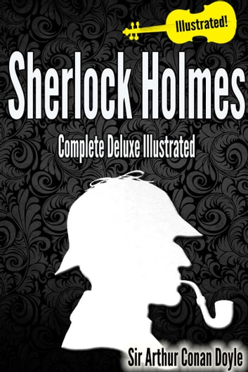 Sherlock Holmes Complete Deluxe Illustrated [All the Books, All the Stories All 9 Volumes!] (annotated) ebook by Sir Arthur Conan Doyle,George Hutchinson,Sidney Paget,Charles Raymond MacAuley