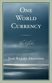 One World Currency - The Globe ebook by José Rafael Abinader