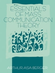 Essentials of Mass Communication Theory ebook by Dr. Arthur Asa Berger