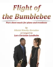 Flight of the Bumblebee Pure sheet music for piano and trombone by Nikolay Rimsky-Korsakov arranged by Lars Christian Lundholm ebook by Pure Sheet Music