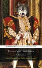 Henry VIII: Wolfman ebook by A E Moorat