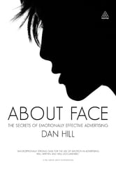 About Face - The Secrets of Emotionally Effective Advertising ebook by Dan Hill