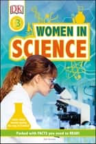 Women In Science - Learn about Women Paving the Way in Science! ebook by Jen Green, DK