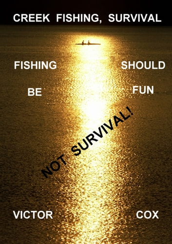 Creek Fishing, Survival ebook by Victor Cox
