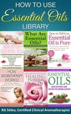 How to Use Essential Oils Library ebook by KG STILES